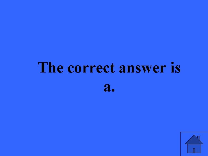 The correct answer is a.