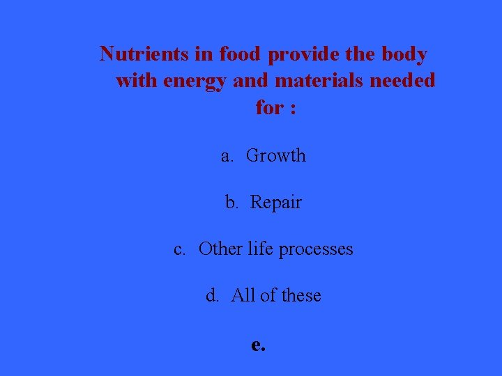 Nutrients in food provide the body with energy and materials needed for : a.