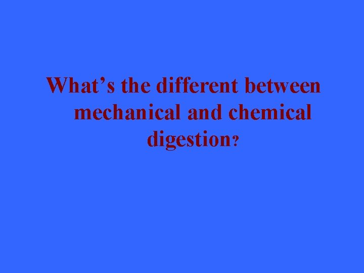 What's the different between mechanical and chemical digestion?