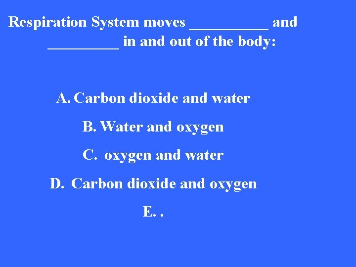 Respiration System moves _____ and _____ in and out of the body: A. Carbon
