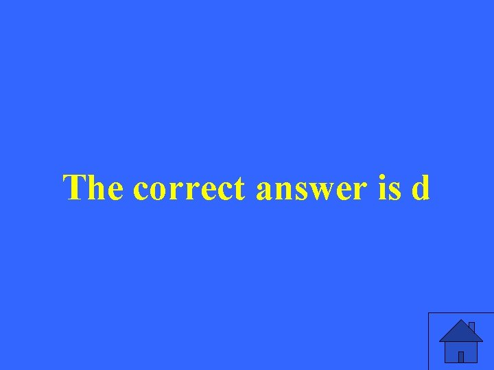 The correct answer is d