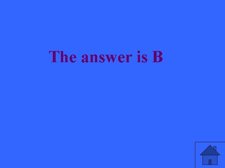 The answer is B