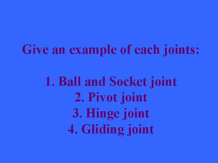 Give an example of each joints: 1. Ball and Socket joint 2. Pivot joint