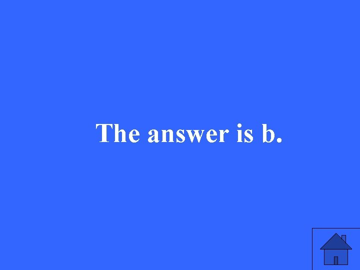 The answer is b.