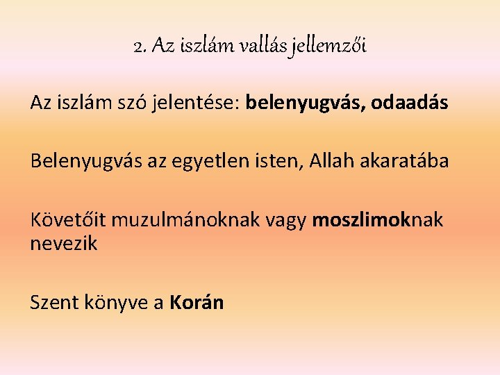 2. Az iszlám vallás jellemzői Az iszlám szó jelentése: belenyugvás, odaadás Belenyugvás az egyetlen