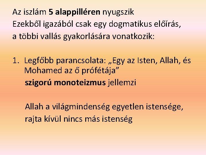 Az iszlám 5 alappilléren nyugszik Ezekből igazából csak egy dogmatikus előírás, a többi vallás