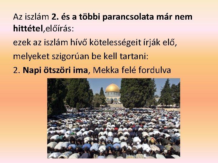 Az iszlám 2. és a többi parancsolata már nem hittétel, előírás: ezek az iszlám