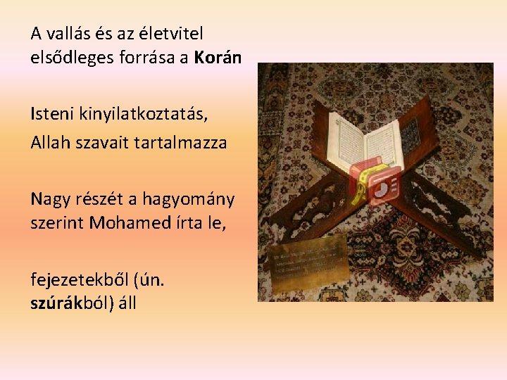 A vallás és az életvitel elsődleges forrása a Korán Isteni kinyilatkoztatás, Allah szavait tartalmazza