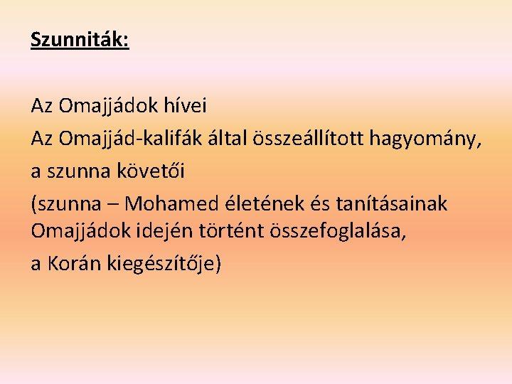 Szunniták: Az Omajjádok hívei Az Omajjád-kalifák által összeállított hagyomány, a szunna követői (szunna –