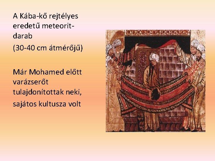 A Kába-kő rejtélyes eredetű meteoritdarab (30 -40 cm átmérőjű) Már Mohamed előtt varázserőt tulajdonítottak