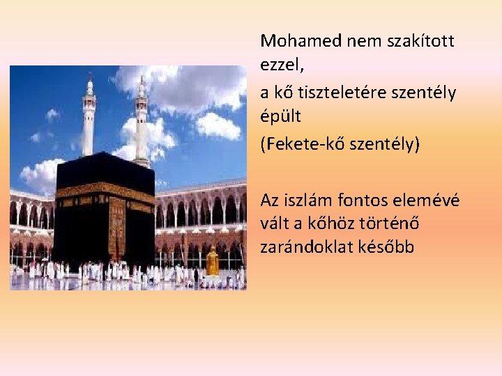 Mohamed nem szakított ezzel, a kő tiszteletére szentély épült (Fekete-kő szentély) Az iszlám fontos