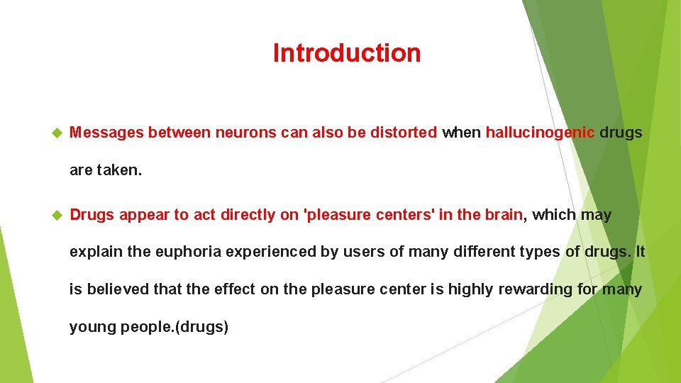Introduction Messages between neurons can also be distorted when hallucinogenic drugs are taken. Drugs