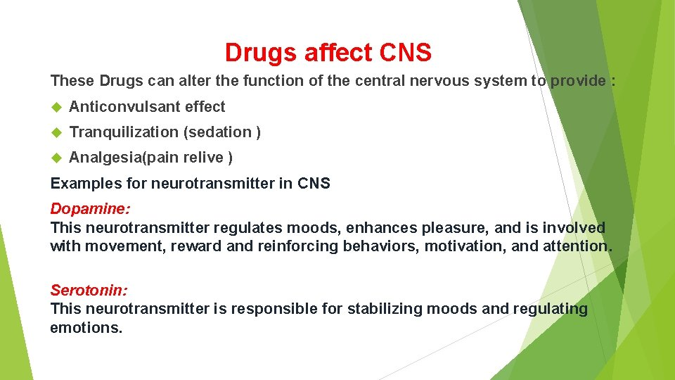 Drugs affect CNS These Drugs can alter the function of the central nervous system