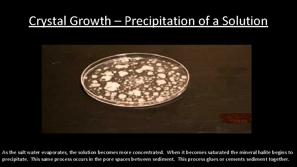 Crystal Growth – Precipitation of a Solution As the salt water evaporates, the solution