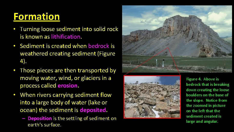 Formation • Turning loose sediment into solid rock is known as lithification. • Sediment