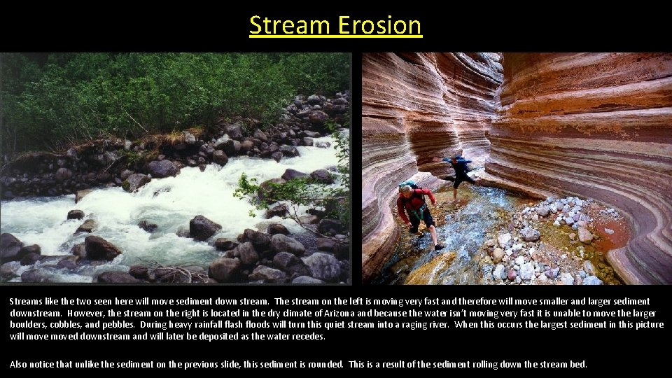 Stream Erosion Streams like the two seen here will move sediment down stream. The