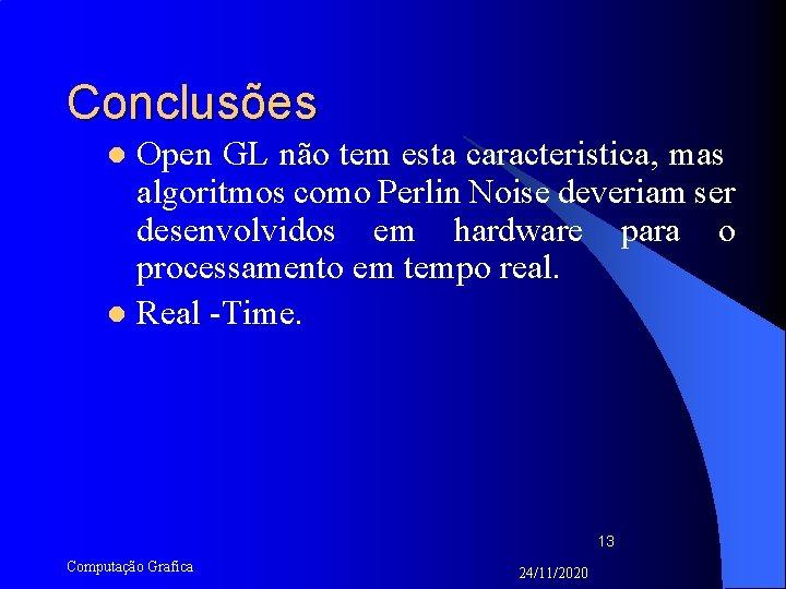 Conclusões Open GL não tem esta caracteristica, mas algoritmos como Perlin Noise deveriam ser