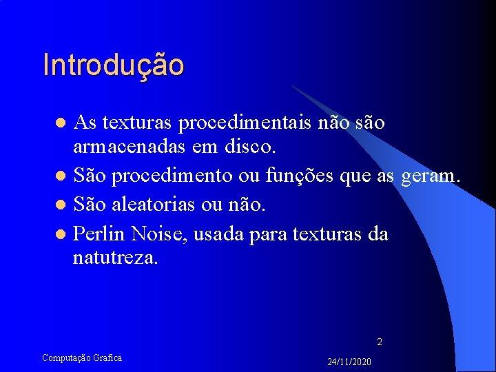Introdução As texturas procedimentais não são armacenadas em disco. l São procedimento ou funções