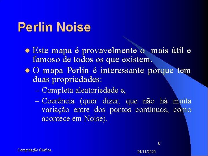 Perlin Noise Este mapa é provavelmente o mais útil e famoso de todos os
