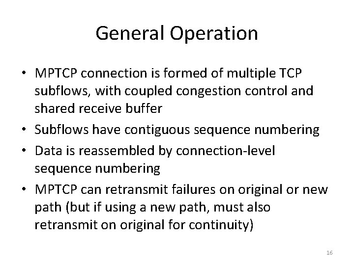 General Operation • MPTCP connection is formed of multiple TCP subflows, with coupled congestion