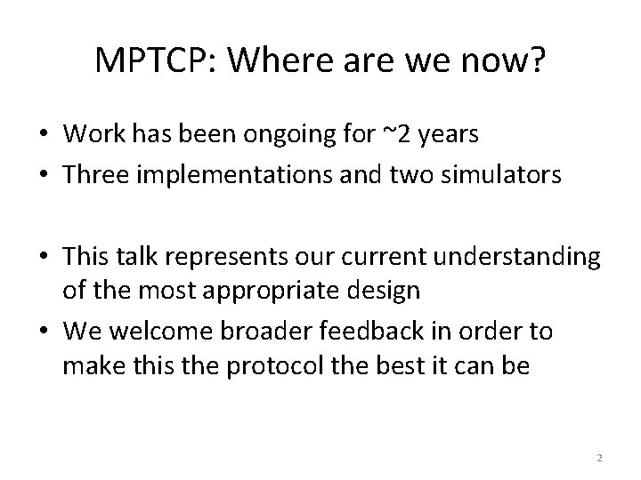 MPTCP: Where are we now? • Work has been ongoing for ~2 years •