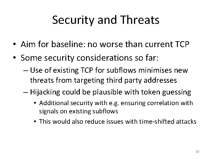 Security and Threats • Aim for baseline: no worse than current TCP • Some