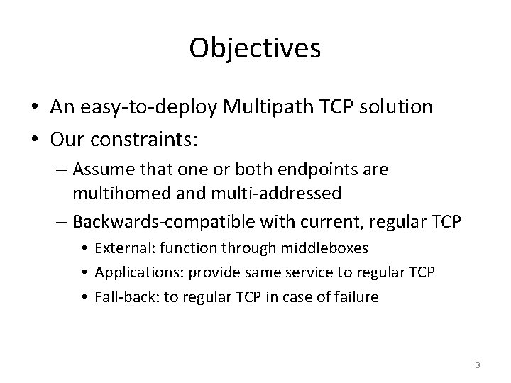 Objectives • An easy-to-deploy Multipath TCP solution • Our constraints: – Assume that one