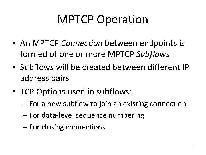 MPTCP Operation • An MPTCP Connection between endpoints is formed of one or more