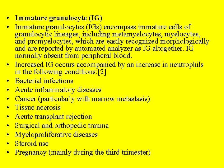 • Immature granulocyte (IG) • Immature granulocytes (IGs) encompass immature cells of granulocytic