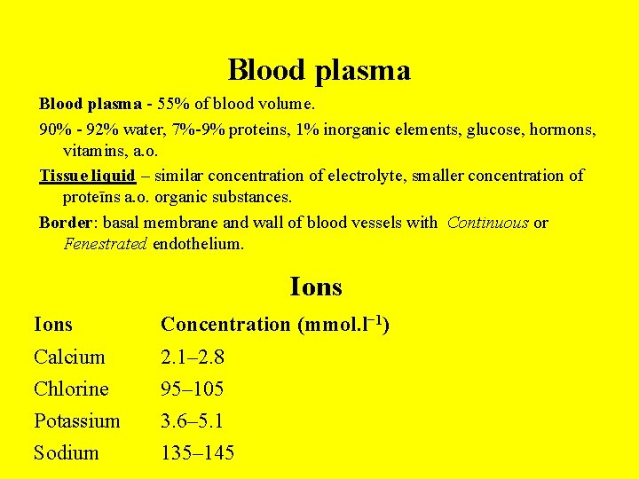 Blood plasma - 55% of blood volume. 90% - 92% water, 7%-9% proteins, 1%