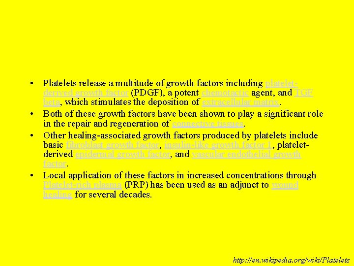 • Platelets release a multitude of growth factors including plateletderived growth factor (PDGF),