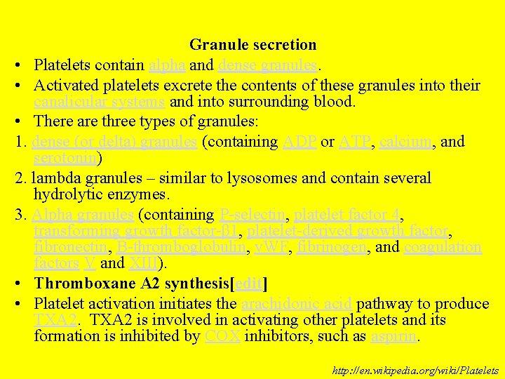Granule secretion • Platelets contain alpha and dense granules. • Activated platelets excrete the