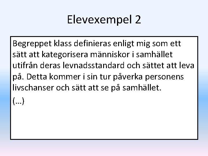 Elevexempel 2 Begreppet klass definieras enligt mig som ett sätt att kategorisera människor i