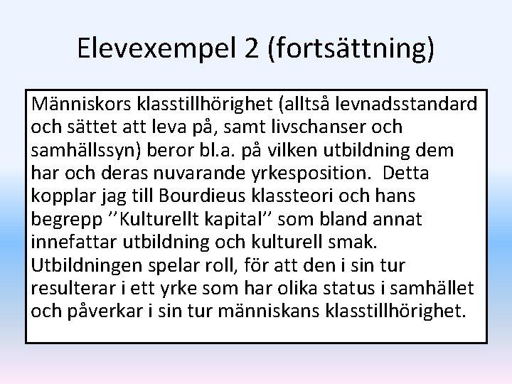 Elevexempel 2 (fortsättning) Människors klasstillhörighet (alltså levnadsstandard och sättet att leva på, samt livschanser