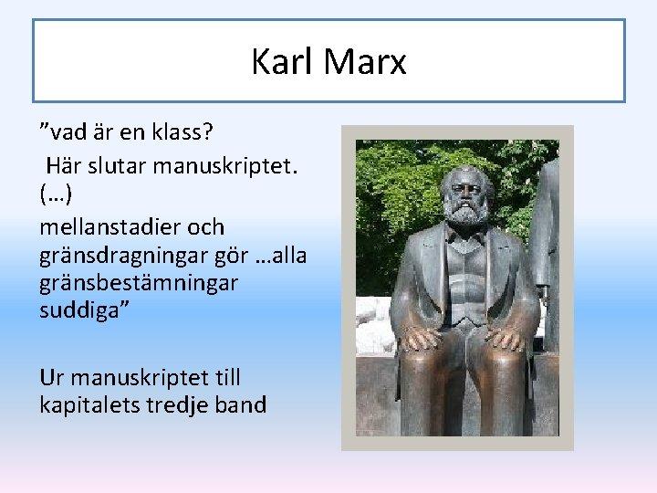 """Karl Marx """"vad är en klass? Här slutar manuskriptet. (…) mellanstadier och gränsdragningar gör"""
