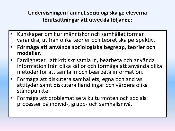 Undervisningen i ämnet sociologi ska ge eleverna förutsättningar att utveckla följande: • Kunskaper om