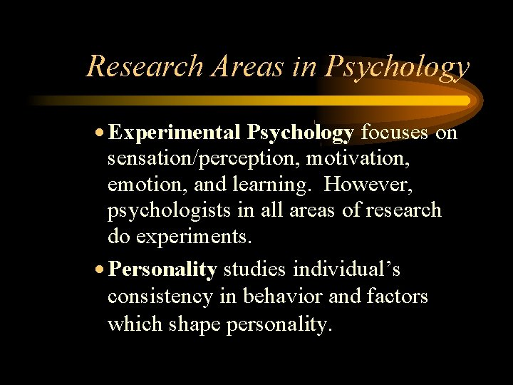 Research Areas in Psychology Experimental Psychology focuses on sensation/perception, motivation, emotion, and learning. However,