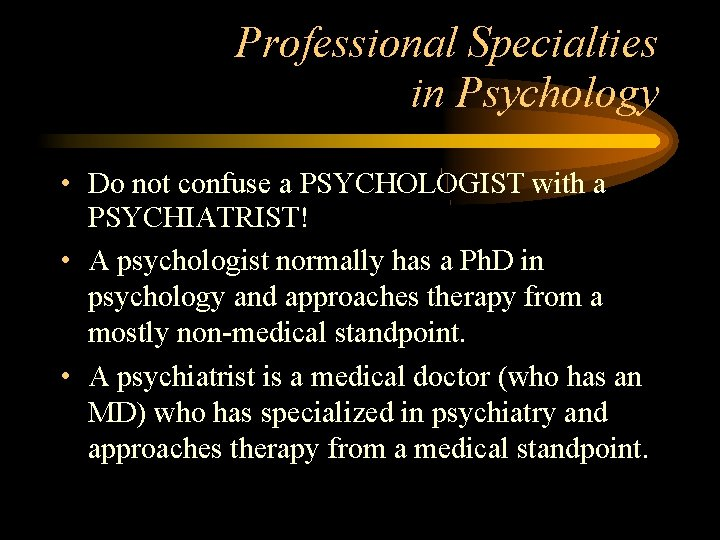 Professional Specialties in Psychology • Do not confuse a PSYCHOLOGIST with a PSYCHIATRIST! •