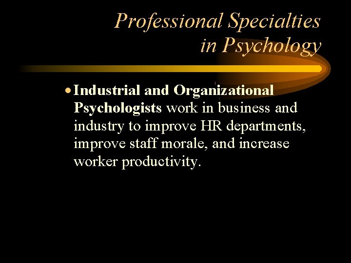 Professional Specialties in Psychology Industrial and Organizational Psychologists work in business and industry to