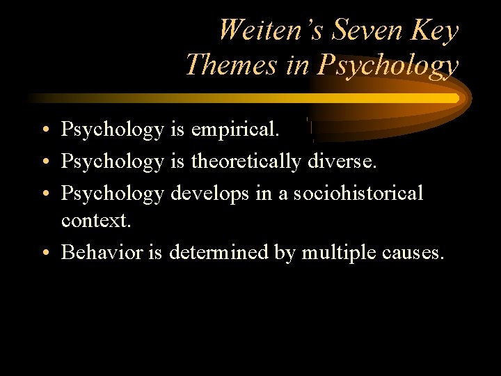 Weiten's Seven Key Themes in Psychology • Psychology is empirical. • Psychology is theoretically