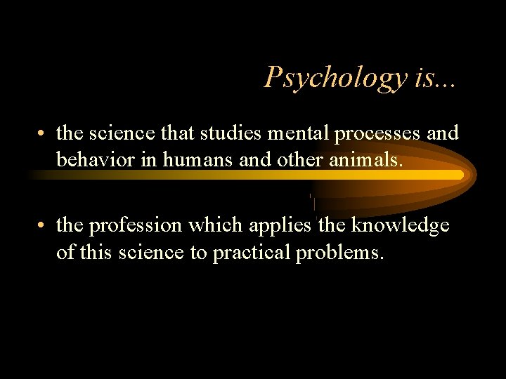 Psychology is. . . • the science that studies mental processes and behavior in
