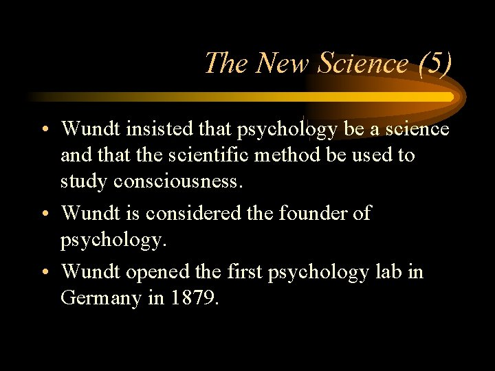 The New Science (5) • Wundt insisted that psychology be a science and that