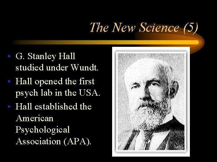 The New Science (5) • G. Stanley Hall studied under Wundt. • Hall opened