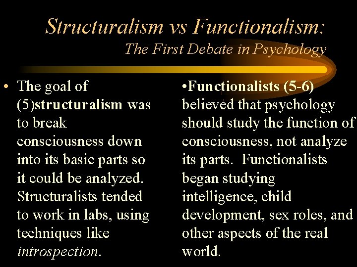Structuralism vs Functionalism: The First Debate in Psychology • The goal of (5)structuralism was
