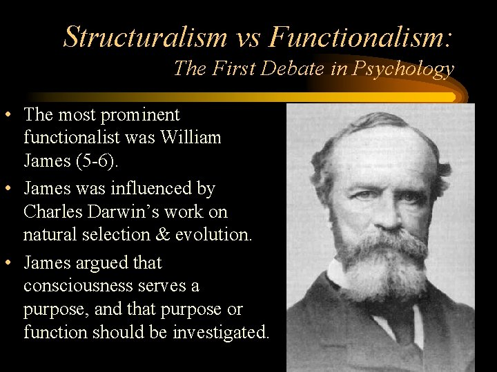 Structuralism vs Functionalism: The First Debate in Psychology • The most prominent functionalist was