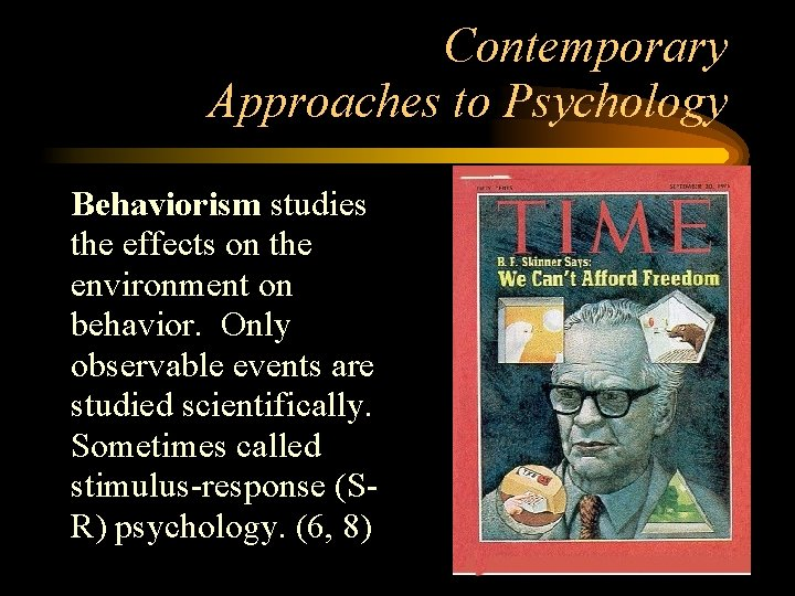 Contemporary Approaches to Psychology • Behaviorism studies the effects on the environment on behavior.