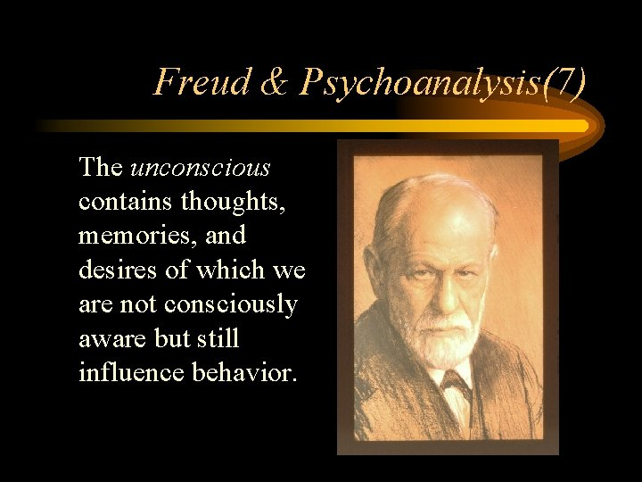 Freud & Psychoanalysis(7) • The unconscious contains thoughts, memories, and desires of which we