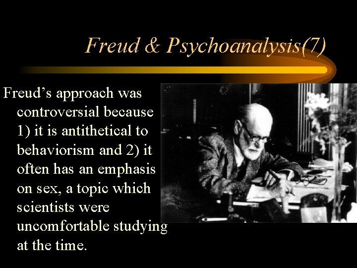 Freud & Psychoanalysis(7) Freud's approach was controversial because 1) it is antithetical to behaviorism