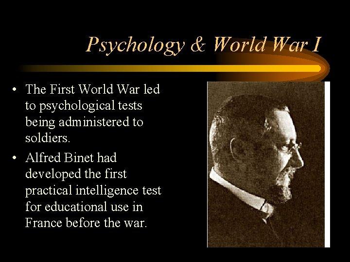 Psychology & World War I • The First World War led to psychological tests