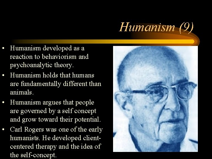 Humanism (9) • Humanism developed as a reaction to behaviorism and psychoanalytic theory. •